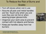to reduce the risk of burns and scalds