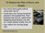 to reduce the risk of burns and scalds93