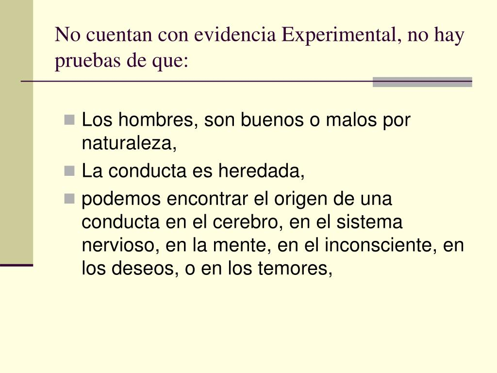 No cuentan con evidencia Experimental, no hay pruebas de que: