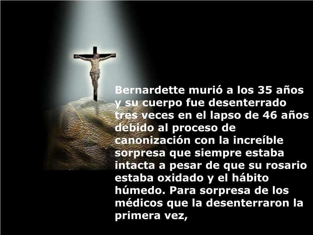 Bernardette murió a los 35 a