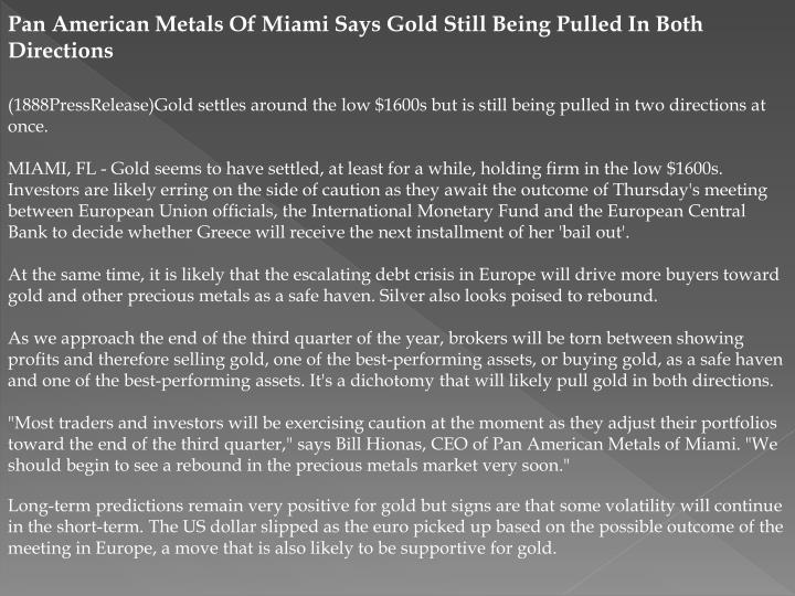 Pan American Metals Of Miami Says Gold Still Being Pulled In Both Directions