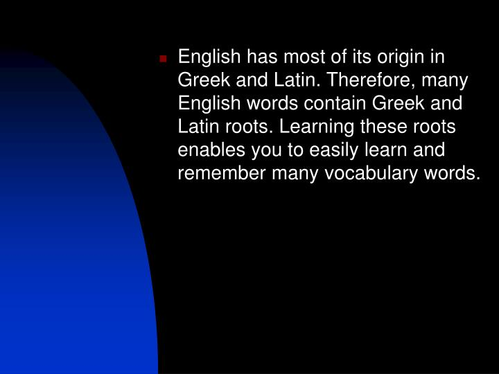 English has most of its origin in Greek and Latin. Therefore, many English words contain Greek and L...