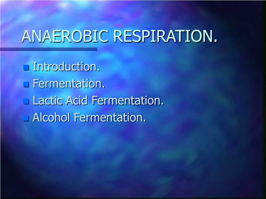 ANAEROBIC RESPIRATION.