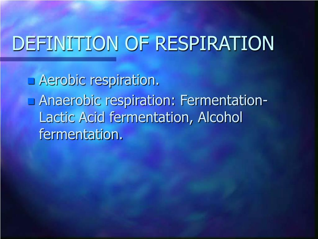DEFINITION OF RESPIRATION