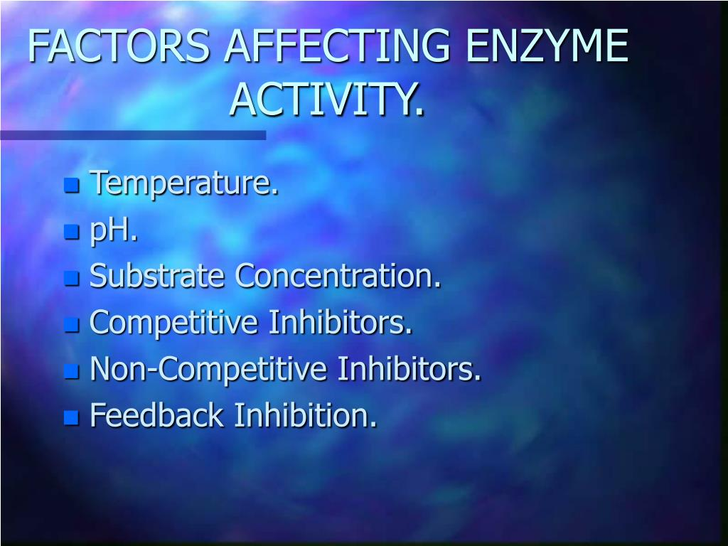 FACTORS AFFECTING ENZYME ACTIVITY.