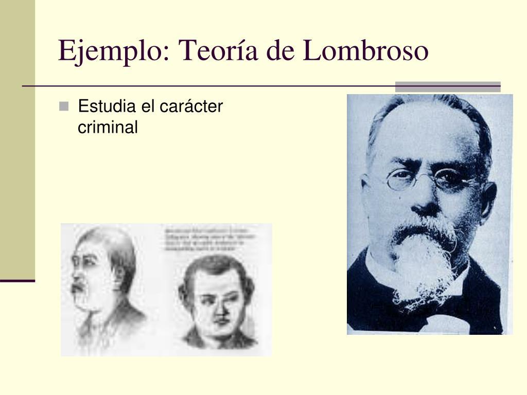 Ejemplo: Teoría de Lombroso