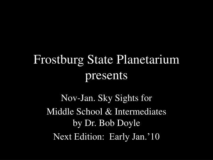 Frostburg State Planetarium       presents