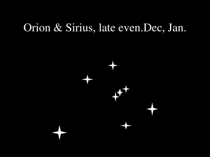 Orion & Sirius, late even.Dec, Jan.