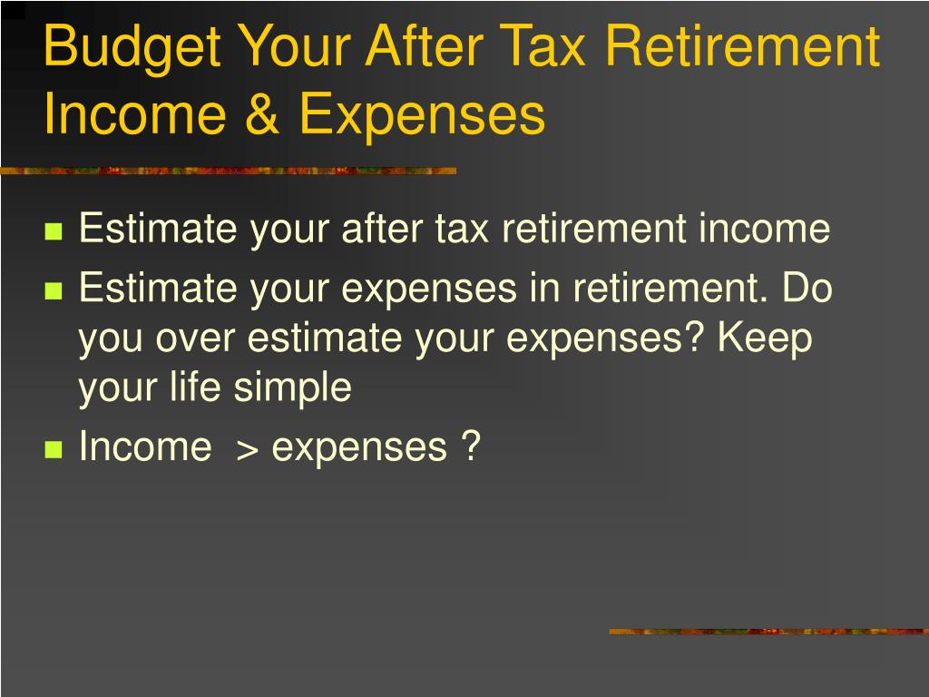 Budget Your After Tax Retirement Income & Expenses