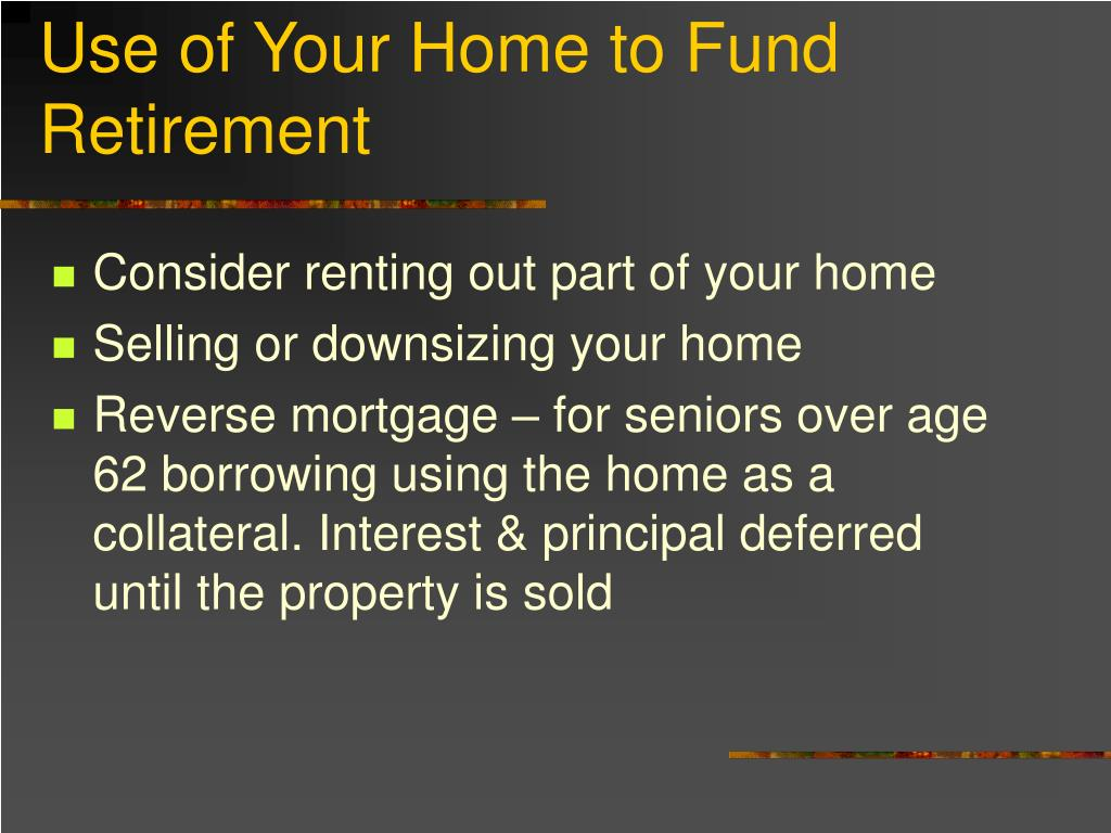 Use of Your Home to Fund Retirement