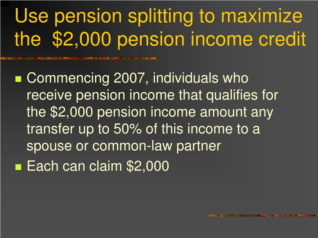 Use pension splitting to maximize the  $2,000 pension income credit