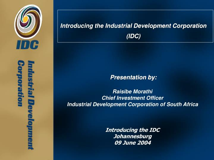 Introducing the industrial development corporation idc presentation by