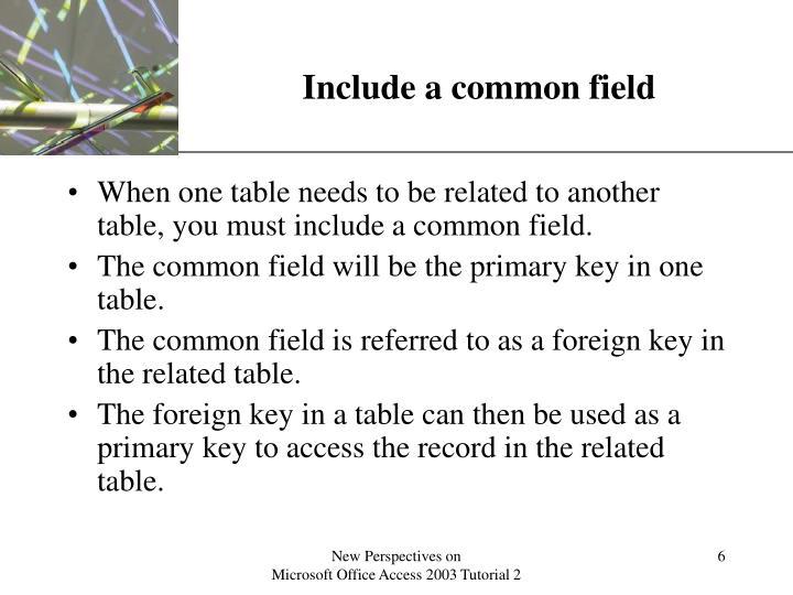 Include a common field
