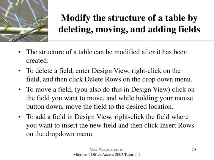 Modify the structure of a table by deleting, moving, and adding fields