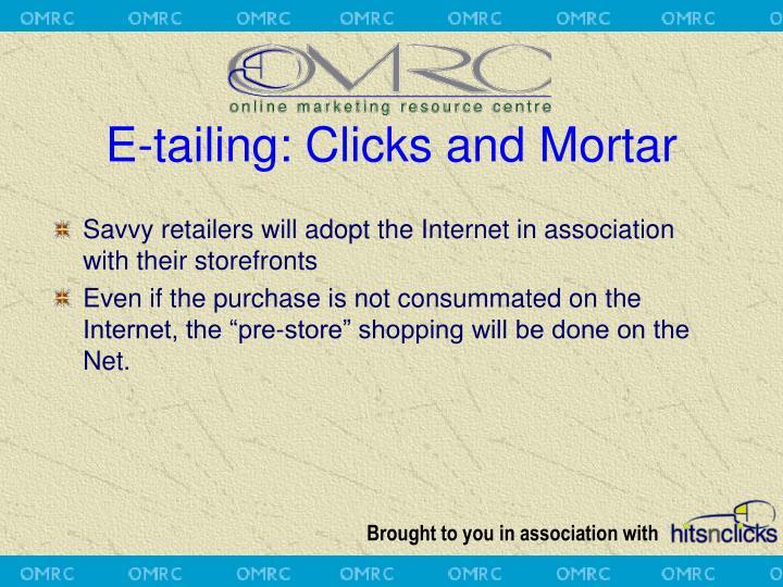 E-tailing: Clicks and Mortar