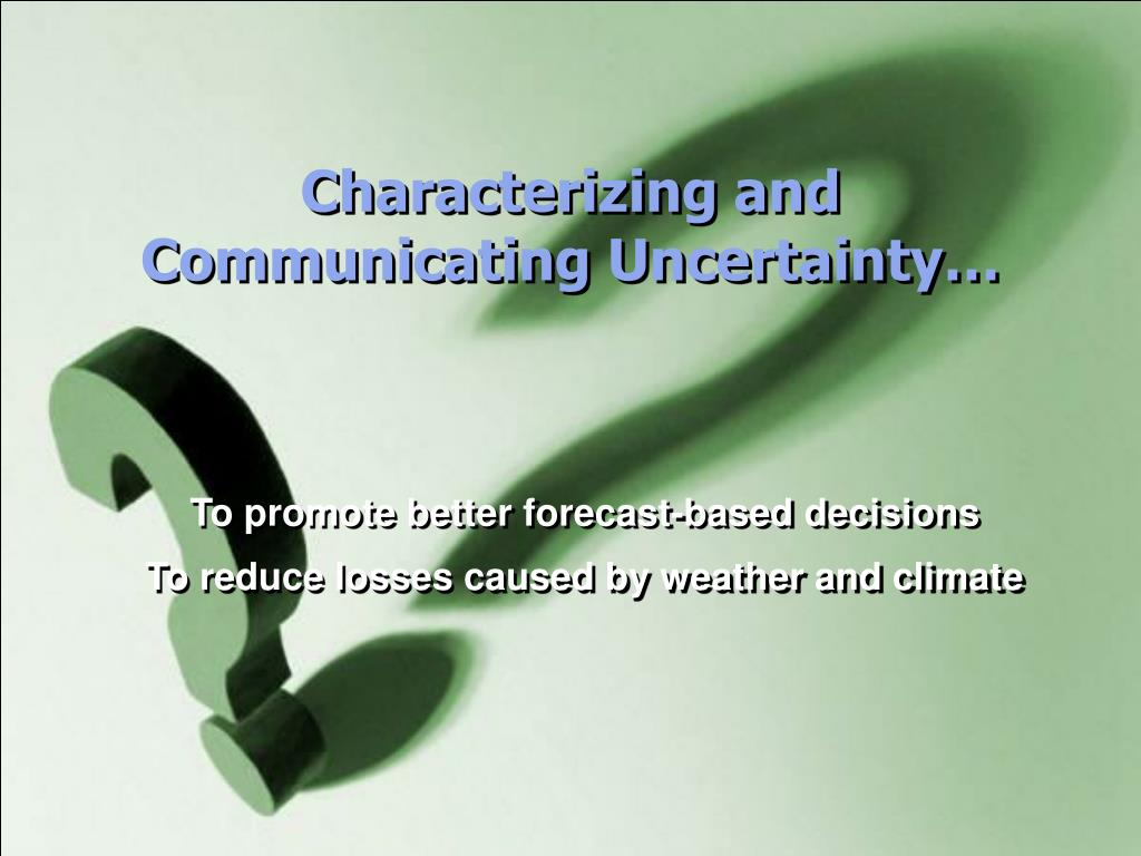 Characterizing and Communicating Uncertainty…