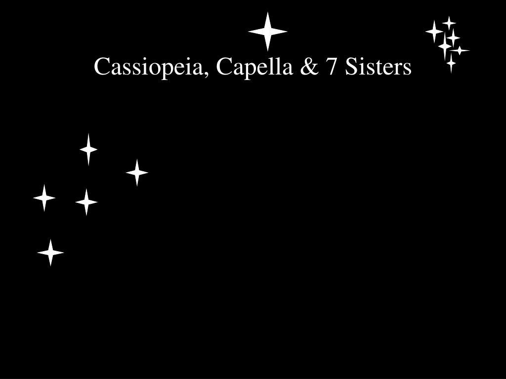 Cassiopeia, Capella & 7 Sisters