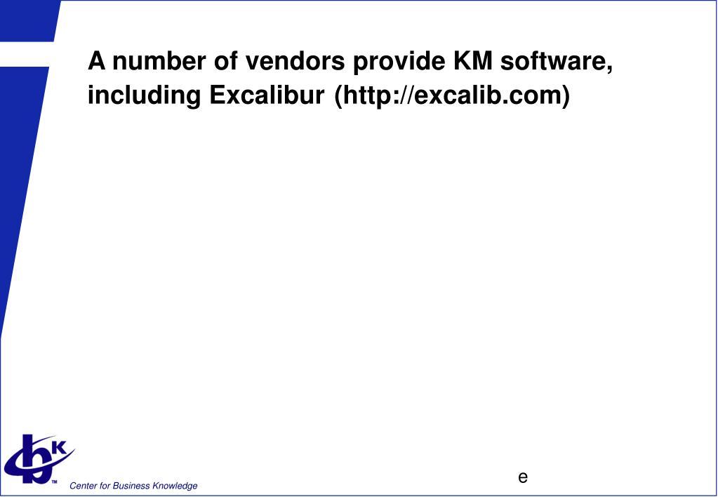 A number of vendors provide KM software, including Excalibur