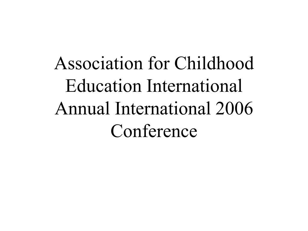 Association for Childhood Education International                                      Annual International 2006 Conference