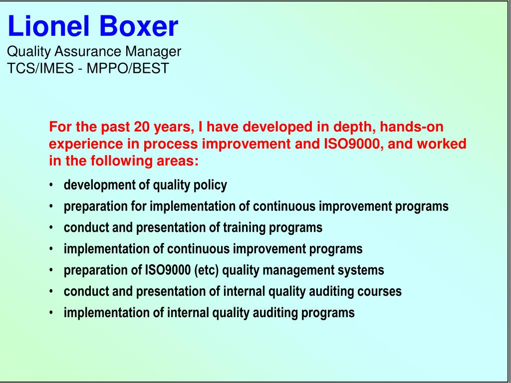 For the past 20 years, I have developed in depth, hands-on experience in process improvement and ISO9000, and worked in the following areas: