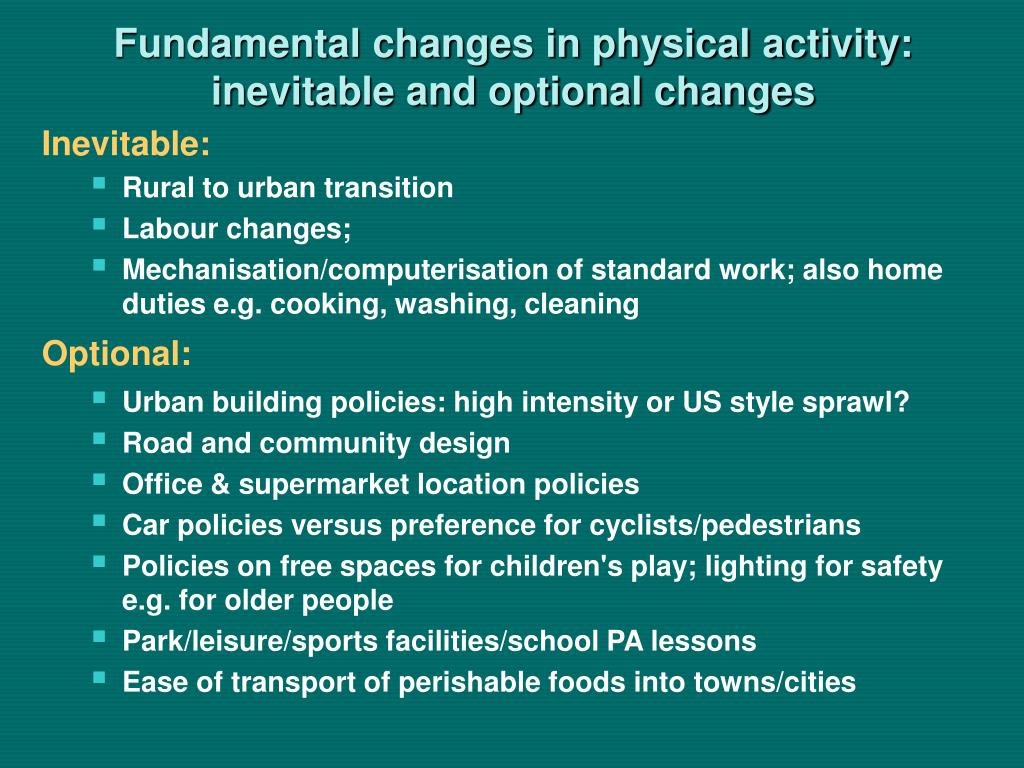 Fundamental changes in physical activity: inevitable and optional changes