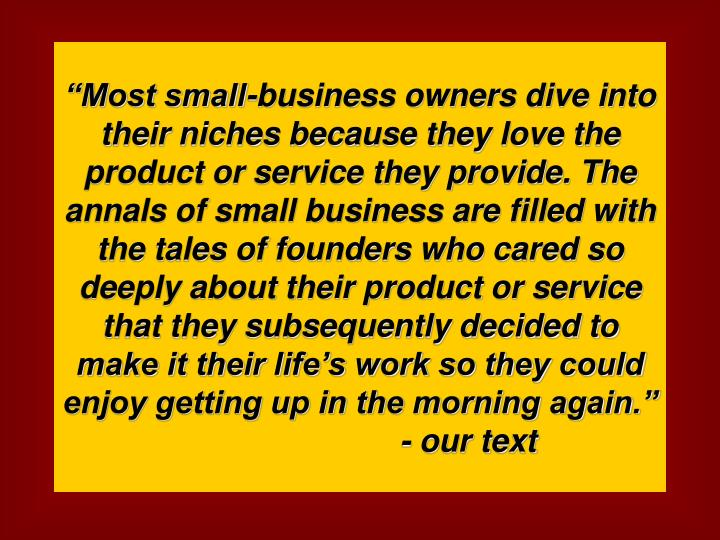 """Most small-business owners dive into their niches because they love the product or service they p..."