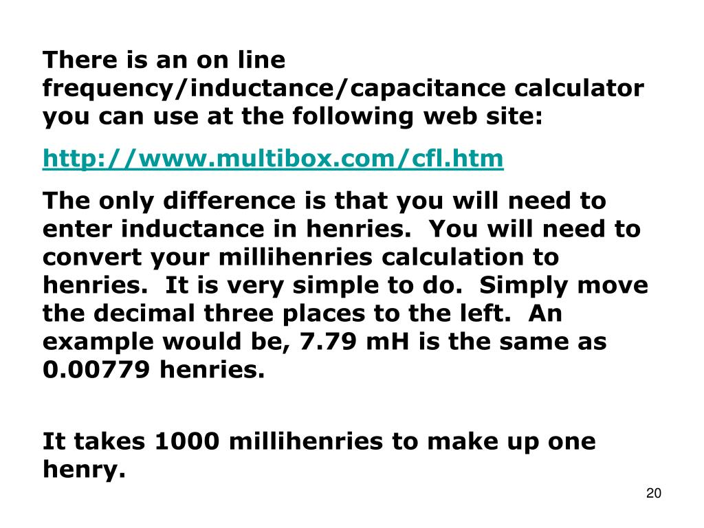 There is an on line frequency/inductance/capacitance calculator you can use at the following web site: