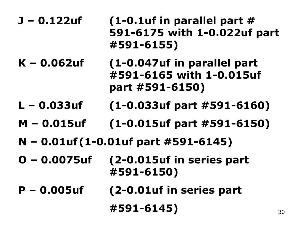 J – 0.122uf(1-0.1uf in parallel part # 591-6175 with 1-0.022uf part #591-6155)