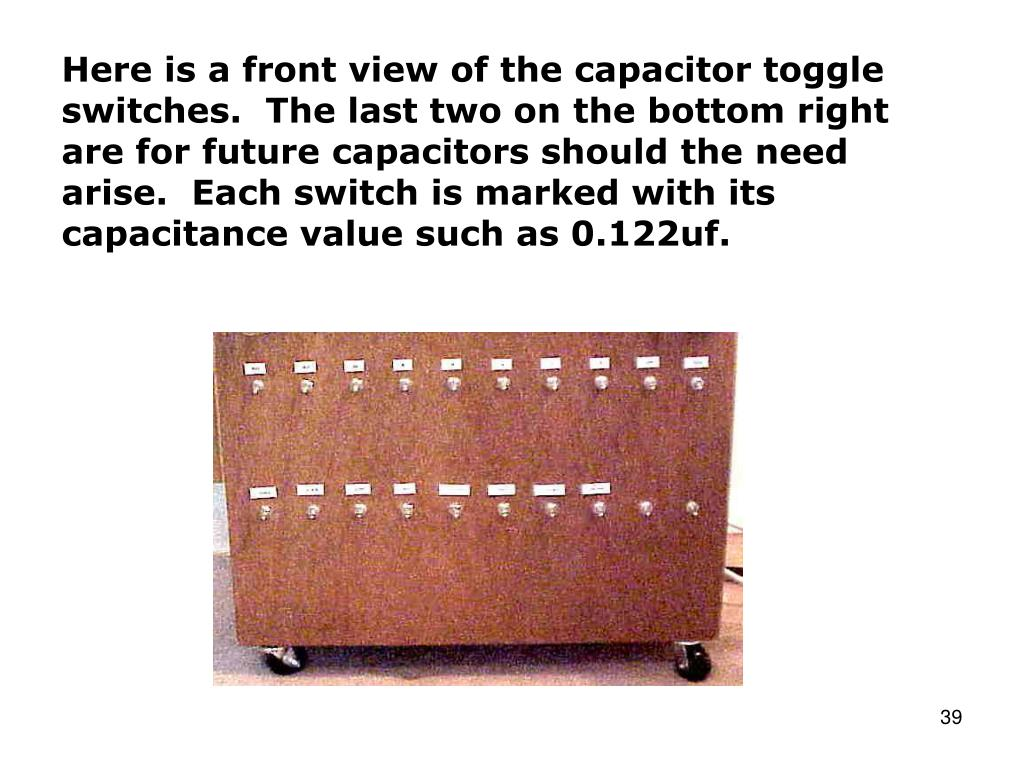 Here is a front view of the capacitor toggle switches.  The last two on the bottom right are for future capacitors should the need arise.  Each switch is marked with its capacitance value such as 0.122uf.