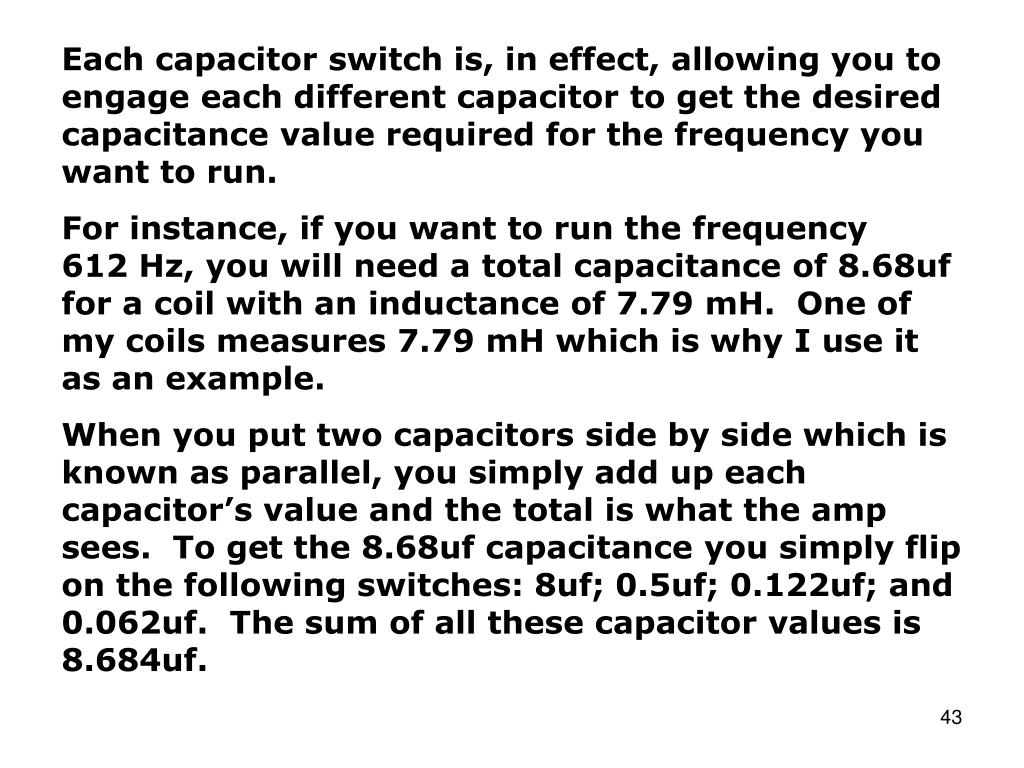 Each capacitor switch is, in effect, allowing you to engage each different capacitor to get the desired capacitance value required for the frequency you want to run.