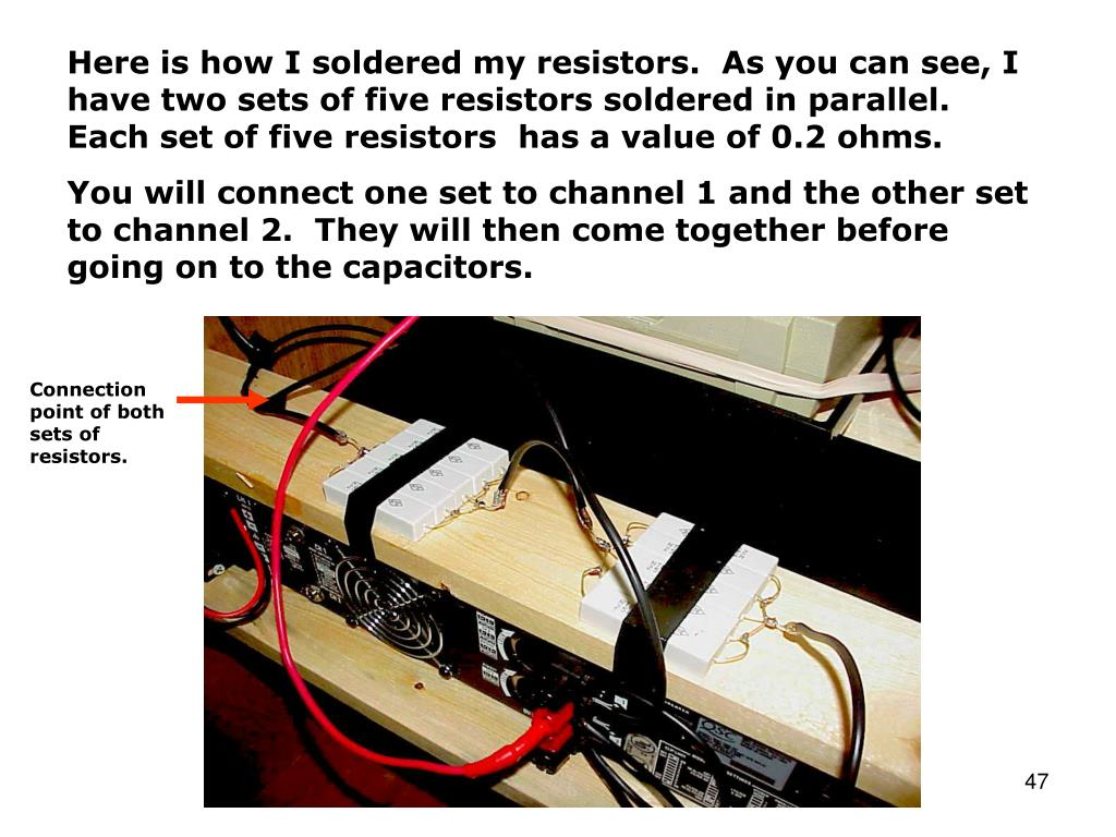Here is how I soldered my resistors.  As you can see, I have two sets of five resistors soldered in parallel.  Each set of five resistors  has a value of 0.2 ohms.