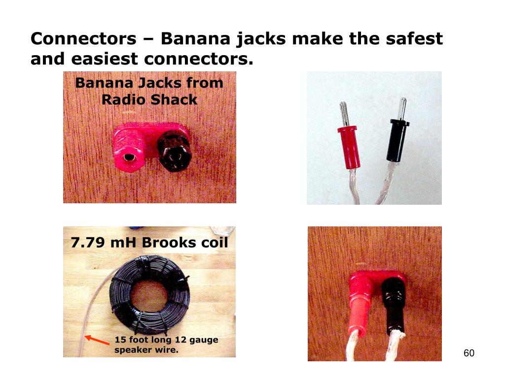 Connectors – Banana jacks make the safest and easiest connectors.