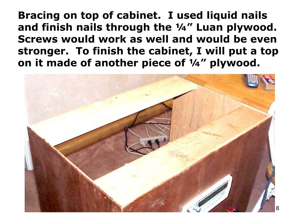 """Bracing on top of cabinet.  I used liquid nails and finish nails through the ¼"""" Luan plywood.  Screws would work as well and would be even stronger.  To finish the cabinet, I will put a top on it made of another piece of ¼"""" plywood."""