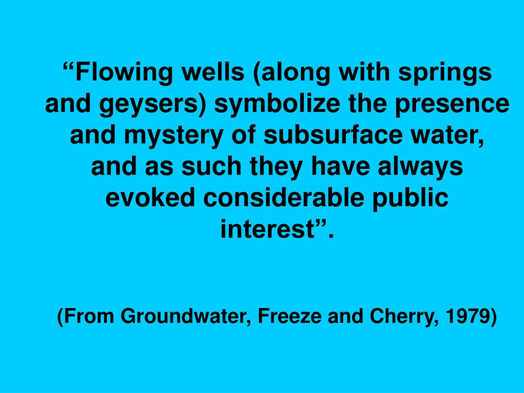 """Flowing wells (along with springs and geysers) symbolize the presence and mystery of subsurface water, and as such they have always evoked considerable public interest""."