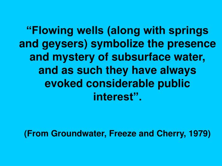 """Flowing wells (along with springs and geysers) symbolize the presence and mystery of subsurface w..."