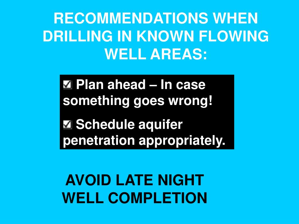 RECOMMENDATIONS WHEN DRILLING IN KNOWN FLOWING WELL AREAS: