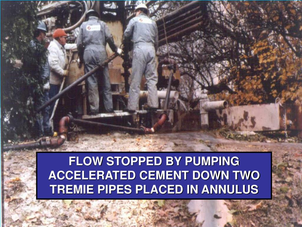 FLOW STOPPED BY PUMPING ACCELERATED CEMENT DOWN TWO TREMIE PIPES PLACED IN ANNULUS