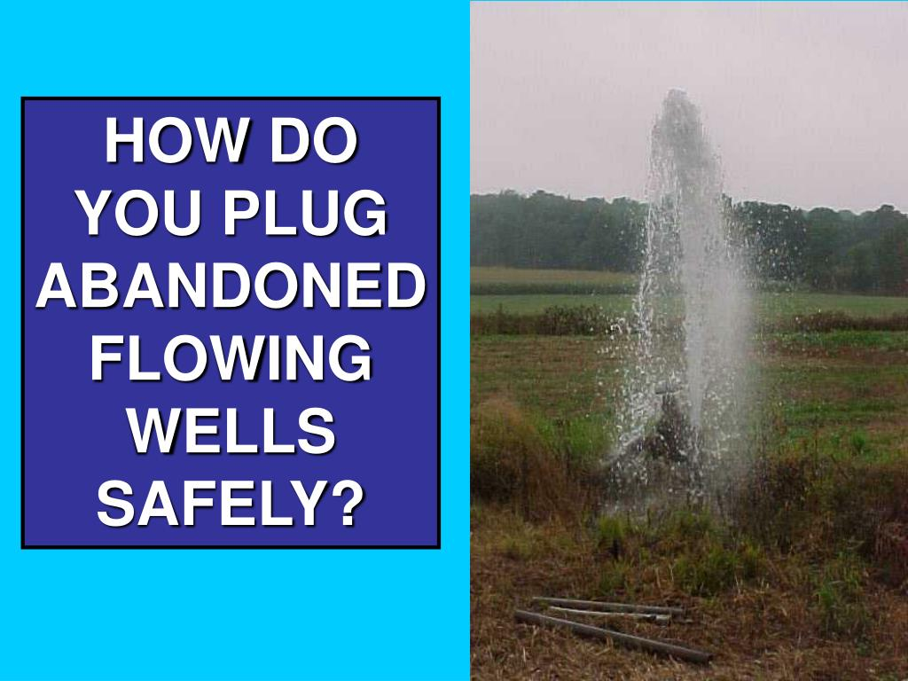 HOW DO YOU PLUG ABANDONED FLOWING WELLS SAFELY?