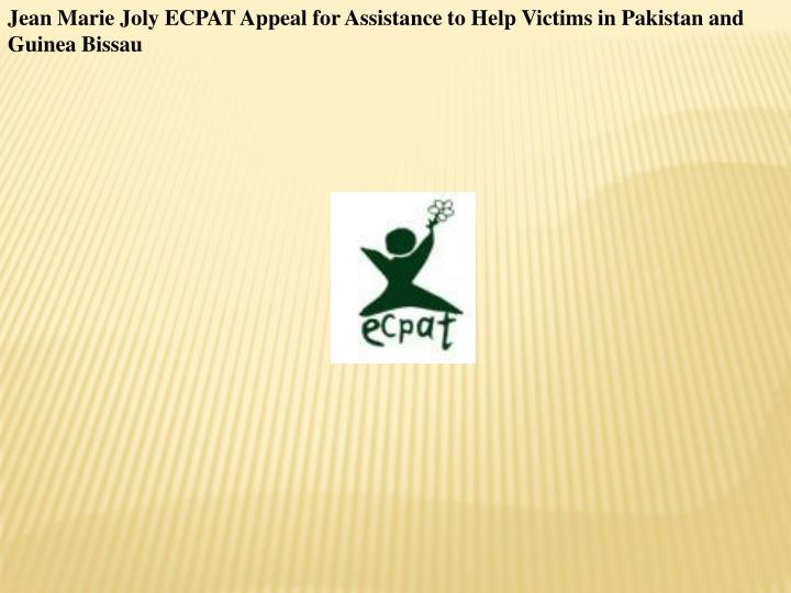 Jean Marie Joly ECPAT Appeal for Assistance to Help Victims in Pakistan and Guinea Bissau