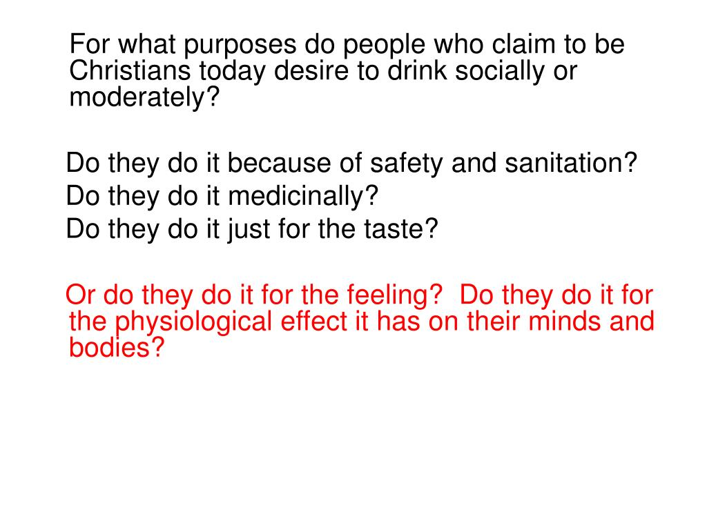 For what purposes do people who claim to be Christians today desire to drink socially or moderately?