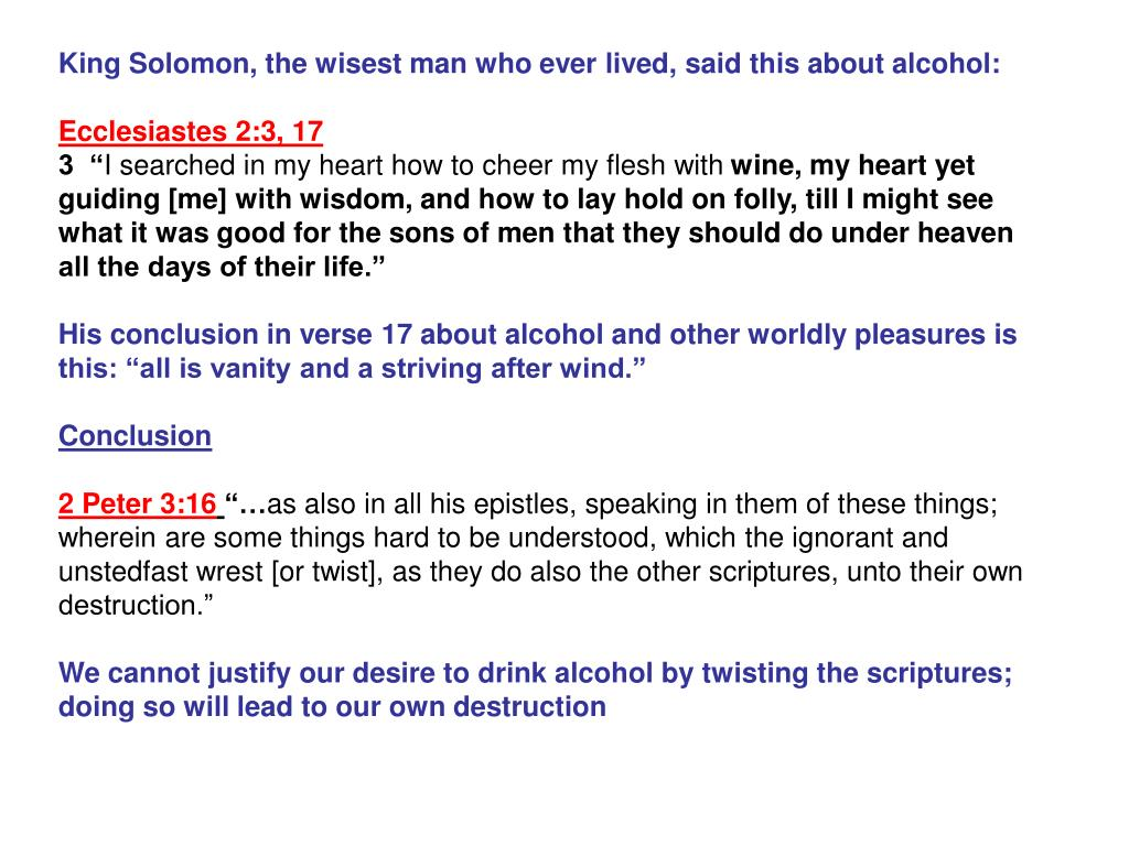 King Solomon, the wisest man who ever lived, said this about alcohol:
