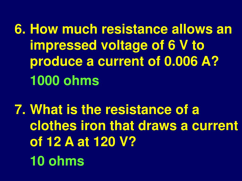 6.How much resistance allows an impressed voltage of 6 V to produce a current of 0.006 A?
