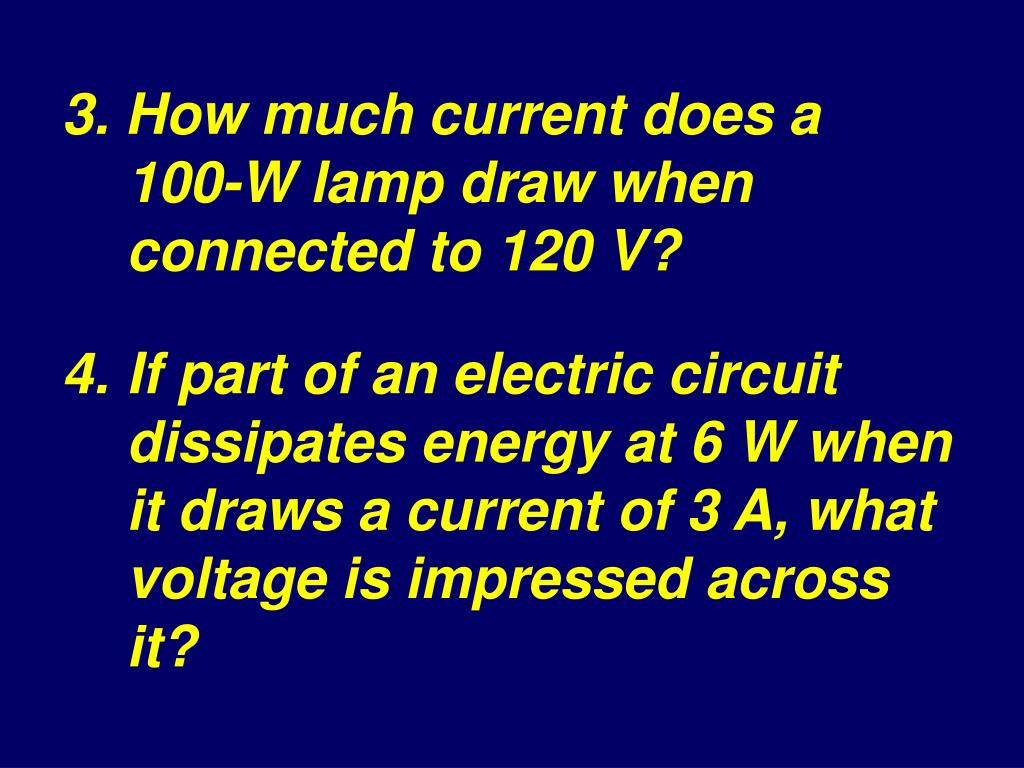 3. How much current does a 100‑W lamp draw when connected to 120 V?