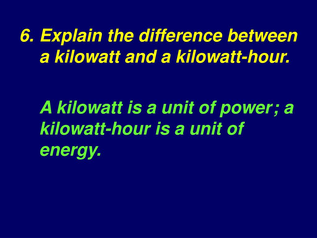 6.Explain the difference between a kilowatt and a kilowatt‑hour.