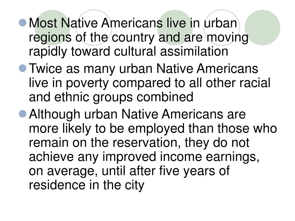 Most Native Americans live in urban regions of the country and are moving rapidly toward cultural assimilation