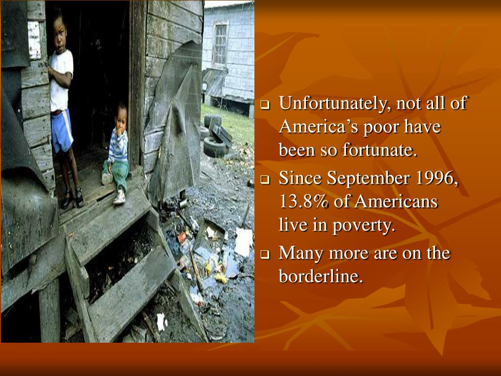 Unfortunately, not all of America's poor have been so fortunate.