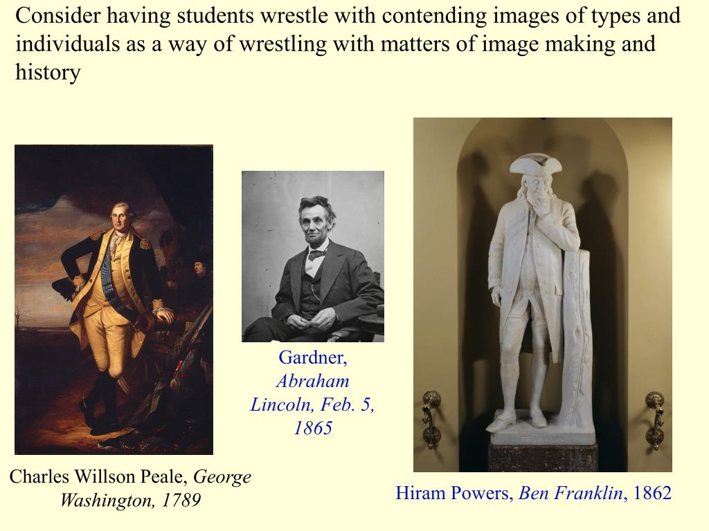Consider having students wrestle with contending images of types and individuals as a way of wrestling with matters of image making and history