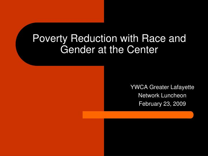 Poverty reduction with race and gender at the center l.jpg
