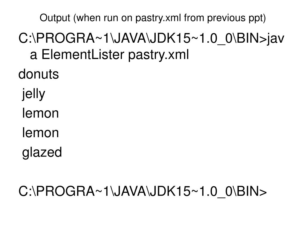 Output (when run on pastry.xml from previous ppt)