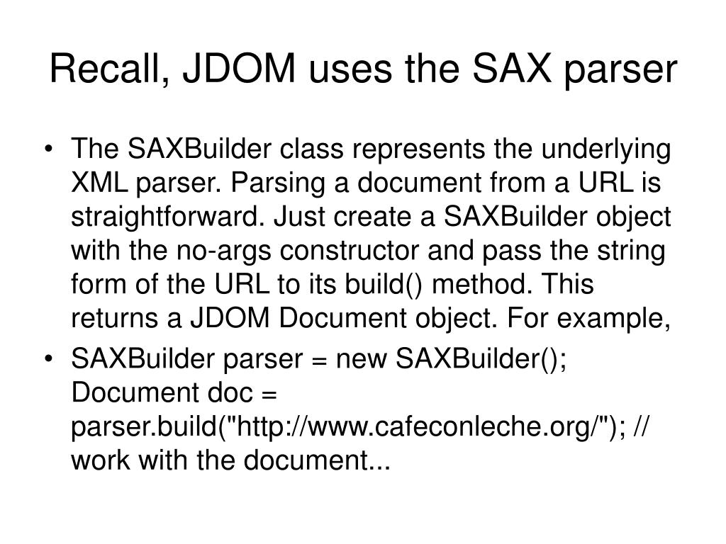 Recall, JDOM uses the SAX parser